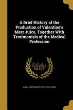 A Brief History of the Production of Valentine's Meat Juice, Together with Test