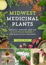Midwest Medicinal Plants: Identify, Harvest, and Use 109 Wild Herbs for Health