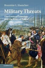 Military Threats: The Costs of Coercion and the Price of Peace, Slantchev, Brani