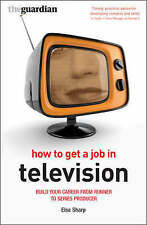Good, How to Get a Job in Television Build Your Career from Runner to Series Pro