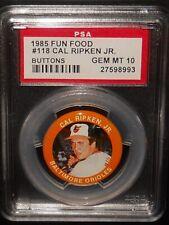PSA 10 GEM MT 10 - #118 Cal Ripken Jr. 1985 Fun Food Buttons (Pins) Orioles