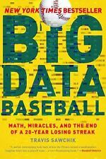 Big Data Baseball : Math, Miracles, and the End of a 20-Year Losing Streak by...