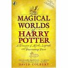 The Magical Worlds of Harry Potter: A Treasury of Myths, Legends and Fascinating