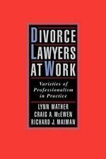Divorce Lawyers at Work : Varieties of Professionalism in Practice by Richard...