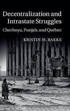Decentralization and Intrastate Struggles: Chechnya, Punjab, and Québec, Bakke,