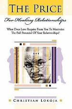 The Price for Healing Relationships : What Does Love Require from You to...