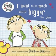 Ich will zu viel größer wie du (Charlie und Lola) von Lauren Child