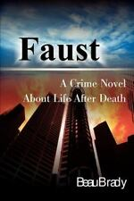 Faust : A Crime Novel about Life after Death by Beau Brady (2000, Paperback)