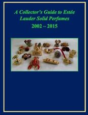 A Collectors Guide Book to Estee Lauder Solid Perfumes 2002 - 2015