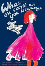 What on Earth Are You Wearing?: An Illustrated Encyclopedia of Fashion by Chloe