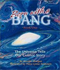 Born With a Bang: The Universe Tells Our Cosmic Story : Book 1 (The Universe Ser