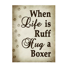 """When Life Is Ruff Hug A Boxer Novelty Metal Parking Sign 9"""" x 12"""""""
