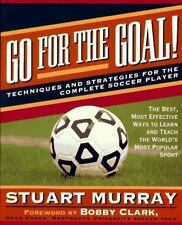 Go for the Goal: Techniques and Strategies for the Complete Soccer Player
