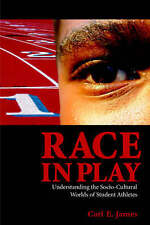 Race in Play: Understanding the Socio-Cultural World of Student Athletes by...