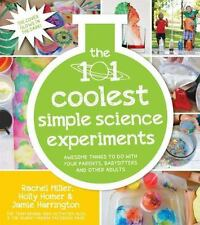The 101 Coolest Simple Science Experiments: Awesome Things To Do With Your Paren