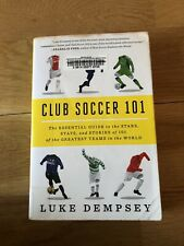 Club Soccer 101: The Essential Guide to the Stars, Stats.. by Luke Dempsey