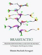 Brasstactic! : Preparandonos para la Seccion de Metales. Latrompeta. una...