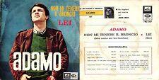 DISCO 45 GIRI   ADAMO - NON MI TENERE IL BRONCIO / LEI