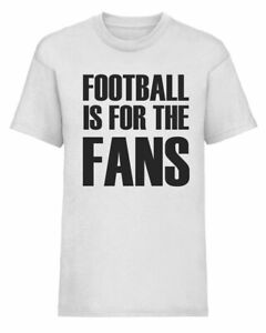 Kids FOOTBALL IS FOR THE FANS Protest ESL T-Shirt tee Sizes Age 3-13
