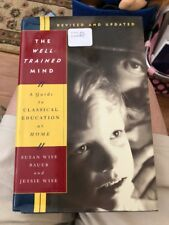 The Well-Trained Mind : A Guide to Classical Education at Home by Susan W. Bauer
