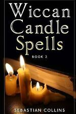 Simple Spells for Beginners to Learn Witchcraft: Wiccan Candle Spells Book 2...