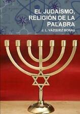 El Judaismo, Religion de la Palabra by J.l. Vazquez Borau (2015, Paperback)