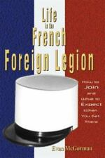 Life in the French Foreign Legion : How to Join and What to Expect When You Get