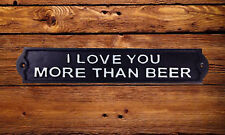 I LOVE YOU MORE THAN BEER Funny Sign Cast Iron 31cm Humorous Plaque Valentine