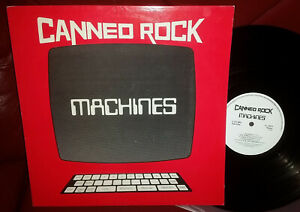 CANNED ROCK Machines 1982 LP CAN 004 rare rock synth vinyl album self released