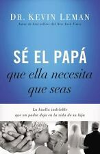 Se El Papa Que Ella Necesita Que Seas: La Huella Indeleble Que Un Padre Deja En