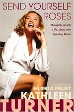 Send Yourself Roses : Thoughts on My Life, Love, and Leading Roles by...1ST ED.