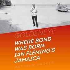 Goldeneye: Where Bond Was Born; Ian Fleming's Jamaica by Matthew Parker