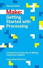 Make: Getting Started with Processing : A Hands-On Introduction to Making...