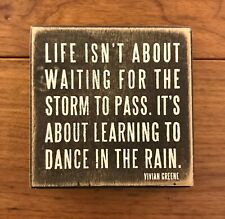 LIFE IS ABOUT LEARNING TO DANCE IN THE RAIN wooden box 4 x 4 sign Prim. By Kathy
