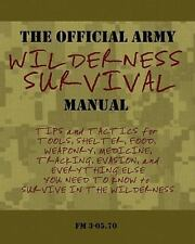The Official Army Wilderness Survival Manual : Tips and Tactics for Tools,...