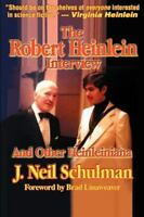 Robert Heinlein Interview and Other Heinleiniana: By J Neil Schulman