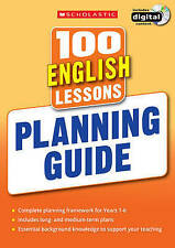 100 English Lessons: Planning Guide (100 Lessons - 2014 Curriculum), Scholastic,