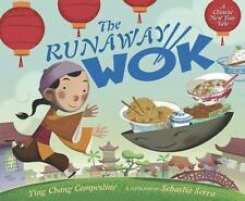 The Runaway Wok : A Chinese New Year Tale by Ying Chang Compestine (2011,...