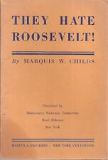 THEY HATE ROOSEVELT! Marquis Childs. 1936 edition