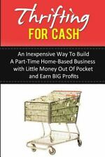 Thrifting for Cash: an Inexpensive Way to Build a Part-Time Home-Based...