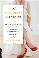 A Practical Wedding: Creative Ideas for Planning a Beautiful, Affordable, and Me
