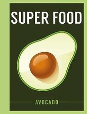 NEW Super Food: Avocado (Superfoods)