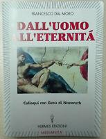 Dall'uomo all'eternità Parole dal cielo di Francesco dal Moro Libro Come Nuovo N