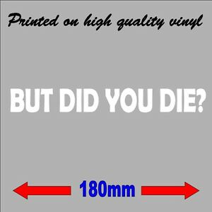 BUT DID YOU DIE? funny car decal Sticker