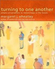 TURNING TO ONE ANOTHER: SIMPLE CONVERSATIONS TO RESTORE HOPE TO By Margaret Mint
