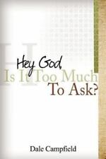 """""""Hey God, Is It Too Much to Ask"""" (Paperback or Softback)"""