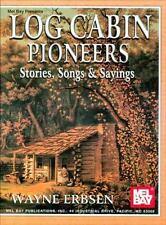 Mel  Bay Log Cabin Pioneers: Stories, Songs and Sayings, Erbsen, Wayne, 07866466
