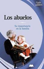 Los Abuelos: Su Importancia En LA Familia (Guias Para Padres) (Spanish Edition)