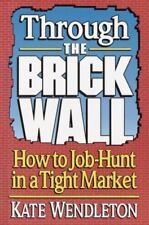 Through the Brick Wall: How to Job-Hunt in a Tight Market Wendleton, Kate Paper