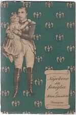 A. LANCELLOTTI NAPOLEONE IN FAMIGLIA SERENISSIMA 1945 -L3874